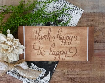 Positive Thinking,Think Happy Be Happy Sign,Be Happy Sign,Think Positive,Think Happy Thoughts,Be Happy,Custom Wood Signs,Signs with Quotes