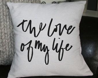 Valentine Pillow, Burlap Pillow, The Love of My Life Pillow, Decorative Pillow, Handlettered, Fiance Pillow, Anniversary Pillow