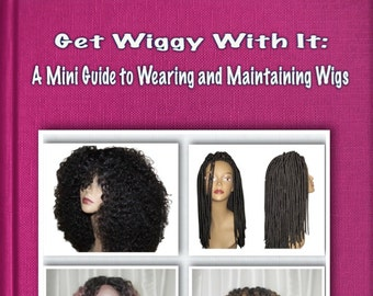 Get Wiggy With It: A Mini Guide to Wearing and Maintaining Wigs Book E-book Wig Care Wigs