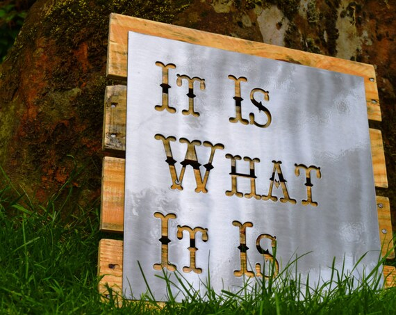 It Is What It Is Metal Sign | Metal Quote Sign | Metal Saying Sign | Custom Metal Sign |Western |Western Font |Metal Art |Industrial Sign