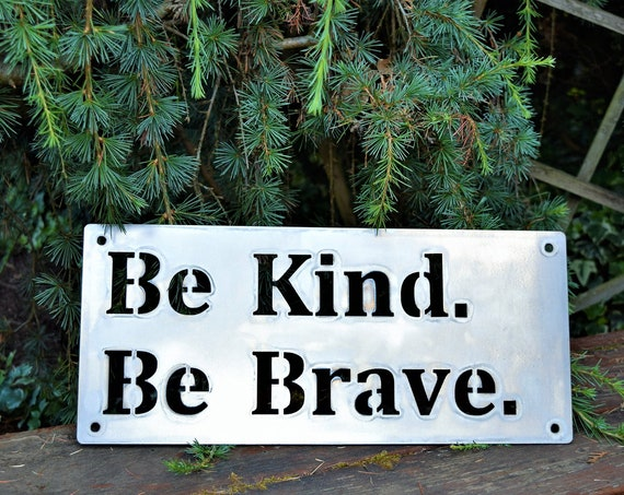 Be Kind Be Brave Metal Sign Custom Metal Sign | Custom Metal Wall Art | Custom Name Sign | Bravery Sign | Graduation Gift | Metal Wall Art