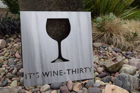 It's Wine-Thirty metal sign |Winery Sign |Vineyard | Drink Wine | Wine Glass| Grapes |Vino| Wine Art | Wine Decor | Wine Metal Sign