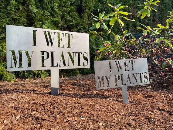 I WET MY PLANTS Staked Garden Sign