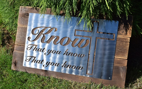 Know That You Know | Custom Metal Sign | Burnt Reclaimed Wood Backing | Faith Sign | Religious Sign | Christian Sign