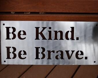 Be Kind Be Brave Metal Sign - Custom Metal Wall Art