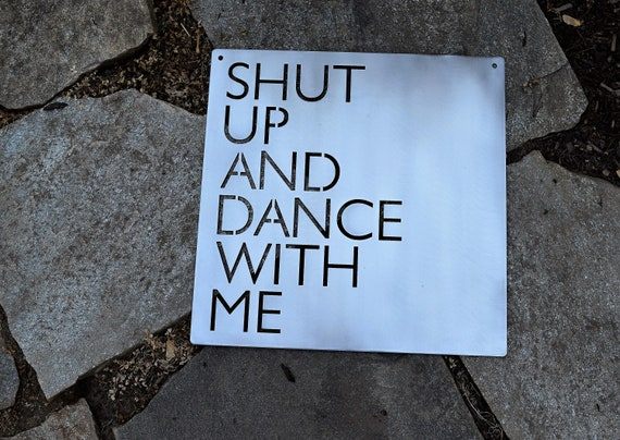 Shut up and dance with me | Metal Sign | Home Decor | Steel sign | Metal Love Sign