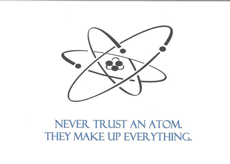 Funny Quote Never Trust An Atom They Make Up Etsy