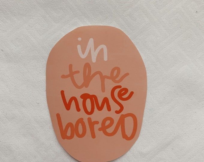 In the house bored Sticker