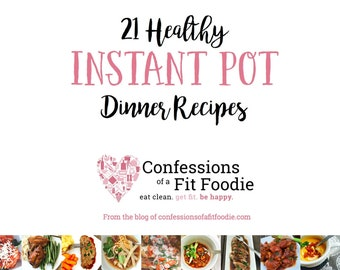 Confessions of a Fit Foodie: 21 Healthy Instant Pot Dinners - Vol One