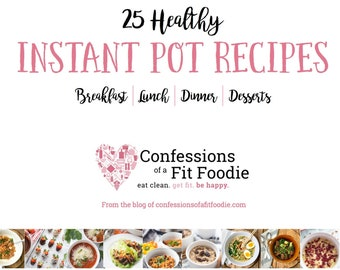 Confessions of a Fit Foodie: 25 Healthy Instant Pot Dinners - Volume 2