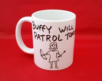 Buffy The Vampire Slayer Buffy Will Patrol Tonight Inspired Coffee Mug 10oz