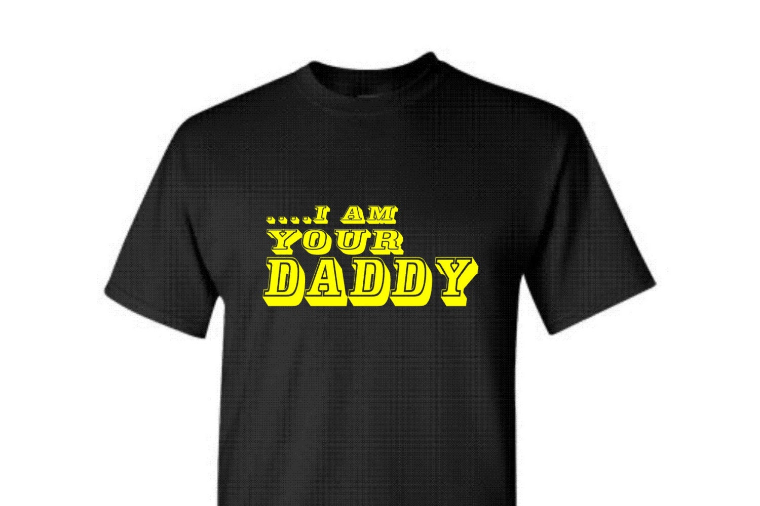 T Shirts I Am Your Daddy Cotton T Shirt Custom Any Name Dad Etsy
