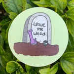 """Leave Me Weed 3"""" Vinyl Sticker, Stoner Sticker, Stoner Gift"""