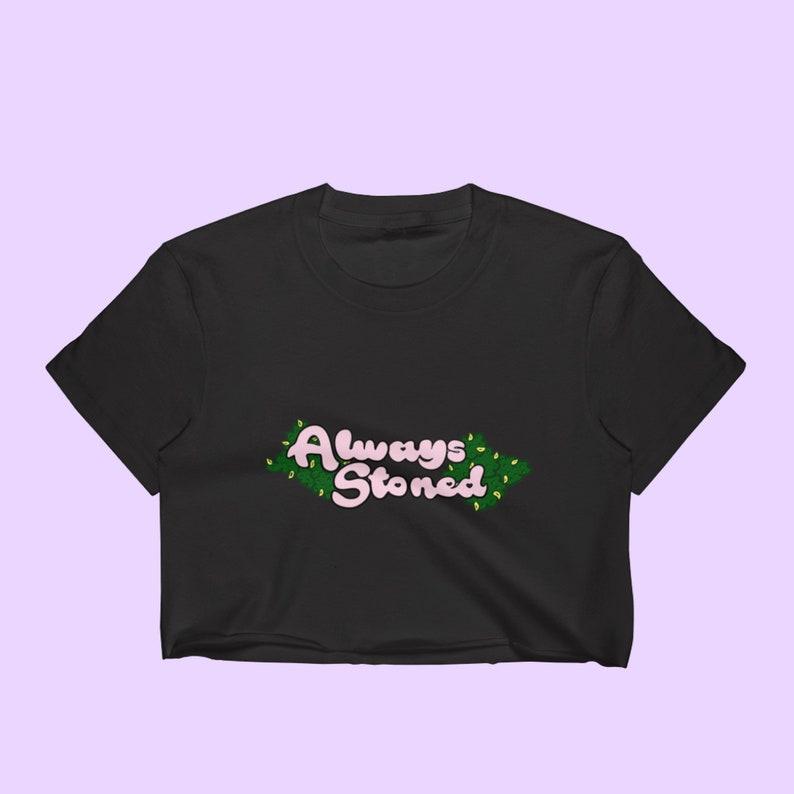 Always Stoned Crop Top Stoner Gift image 0