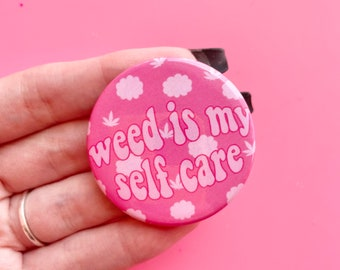 """Weed Is my Self Care 1.75"""", Stoner Gift, Weed Button, Halloween Button, Stoner Accessories"""