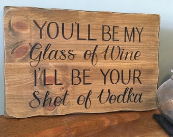 You be my glass of wine, I'll be your shot of whiskey vodka wood wedding sign  Open bar wedding sign rustic wedding wine lover decor signs