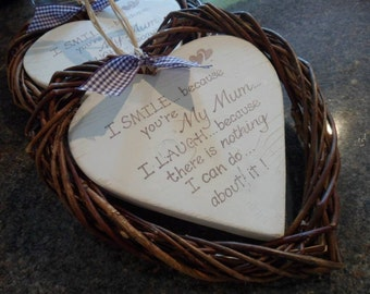 I smile because you are my Mum, Mothers Day gift, a lightly distressed 18cm heart,  set in a 24cm wicker surround.  Various quotes Mum Gran