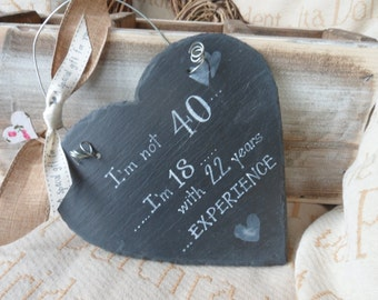 Bespoke handmade heart shaped slate  I'm not 40, 50 60, I'm, 18 with..... years experience. Humerous signs for 30 40 50 60 70 birthday gifts