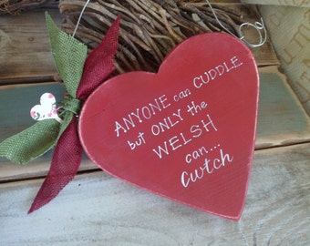 Anyone can cuddle but only the welsh can cwtch  wood heart sign, a quirky gift for Valentines,Fathers day, Mothers day,  quirky welsh gifts