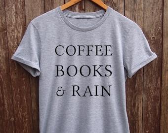 Coffee Books And Rain shirt Womens - books tshirt, rain shirt, coffee tumblr shirts, coffee quote tshirt, happy when it rains shirt