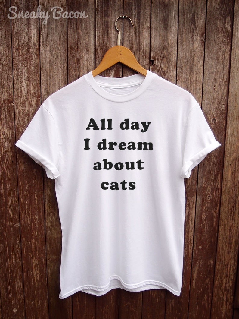 e07d425e7b Funny Unisex T-Shirt All Day I Dream About Cats Slogan T | Etsy