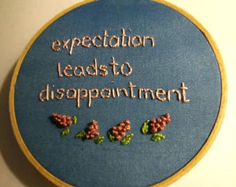 Expectation leads to disappointment // 4 inch hoop