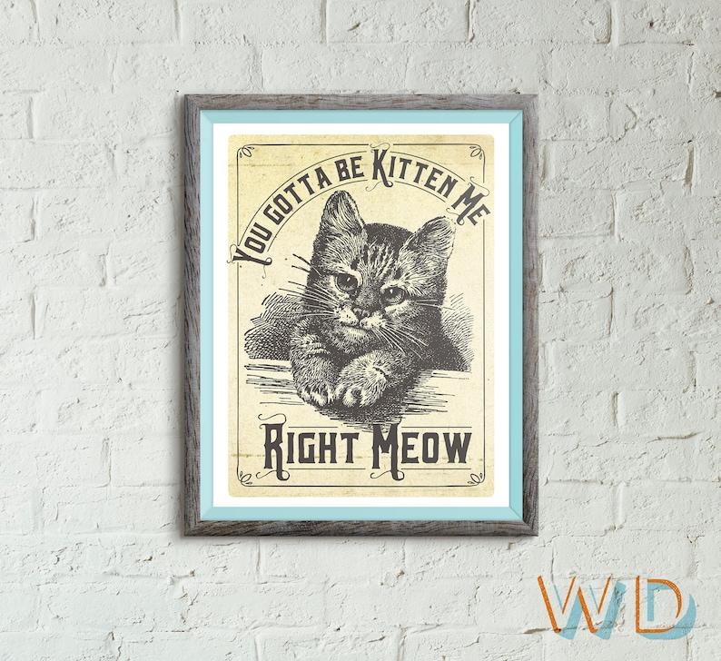 Wall Art You Gotta Be Kitten Me Right Meow Art Prints Art image 0
