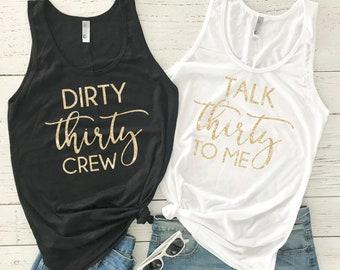 Dirty Thirty Shirt - 30th Birthday - Thirty Birthday Tank - 30 Cake Smash - Talk Thirty To Me - Dirty Thirty Crew - 30 Shirt - Birthday Gift