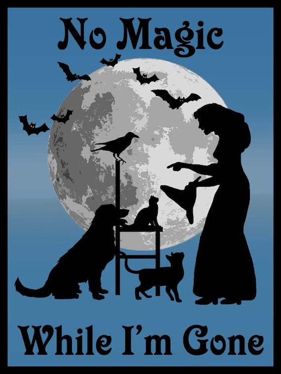 No Magic While I'm Gone, familiars, cat, raven, Broomstick, Flying,  Witchery, Vintage Halloween Decor Inspired Metal Sign