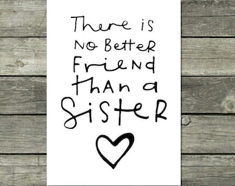 Sister Quote Print, Gift For Sister, There Is No Better Friend Than A Sister, Sister Friendship Quote