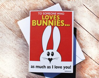 Someone that loves bunnies, as much as I love you! Birthday Valentines card. Best4bunny