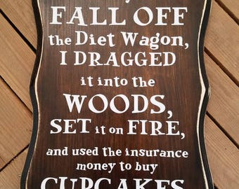 6b81e6c8c Not only did I fall off the Diet Wagon Wood Sign, Kitchen Humor, Funny  Sayings, Humorous Signs for the Kitchen, Funny Decor