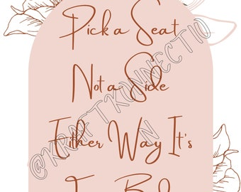 Pick A Seat Not A Side Either Way Its For A Bride Wedding Seating Sign, Boho Wedding Ceremony Seating Sign, Same Sex Wedding Sign, LGBTQIA
