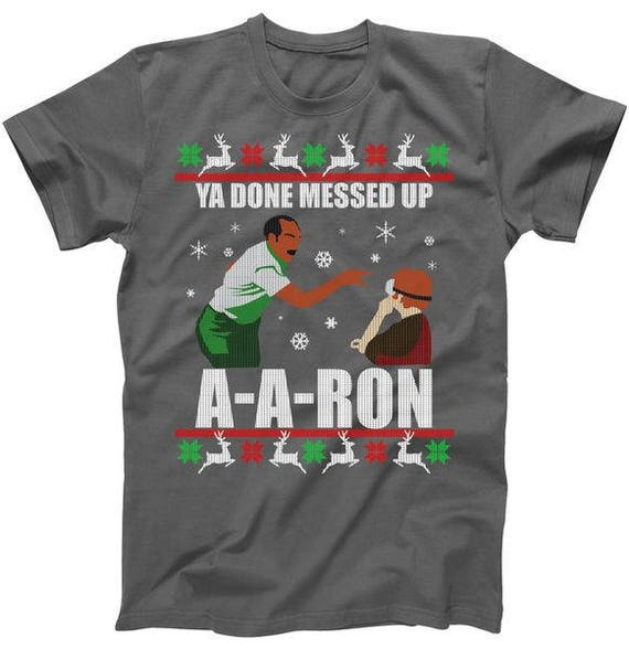 Ya Done Messed Up A A Ron (Ugly Christmas Sweater Design) T shirt