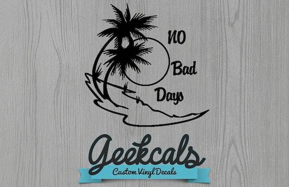 No Bad Days Car Decal Custom Decal Vinyl Decal Etsy