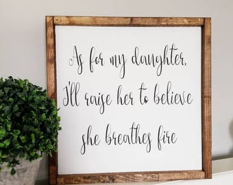 As for my daughter I'll Raise her to believe she breathes fire | Wood framed sign | Kids Room Decor | Girls Room Sign | Nursery decor