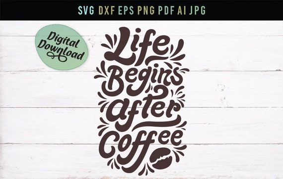 Silhouette Cricut Cut Files png eps pdf dxf Life begins after coffee Print File coffee Svg svg jpg morning quote Digital File