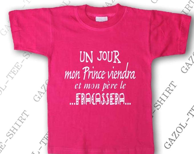 """T-shirt  """" Un jour mon prince viendra et mon père le fracassera."""" idée cadeau petite fille."""