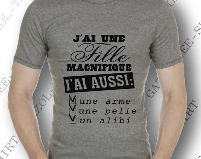 T-shirt  J'ai une fille magnifique j'ai aussi une arme, une pelle, un alibi