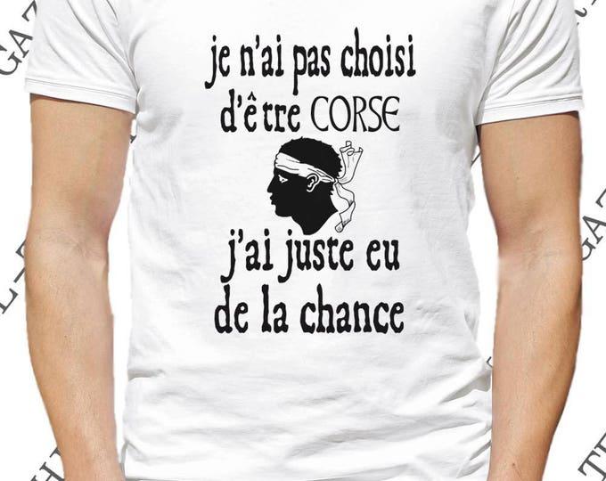 """T-shirt """"Je n' ai pas choisi d' être Corse, j' ai juste eu de la chance."""""""
