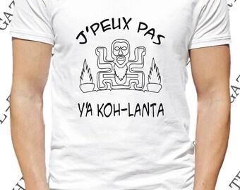 """T-shirt """"J' peux pas, y' a Koh Lanta.""""  Tee-shirt idée cadeau mode & humour"""