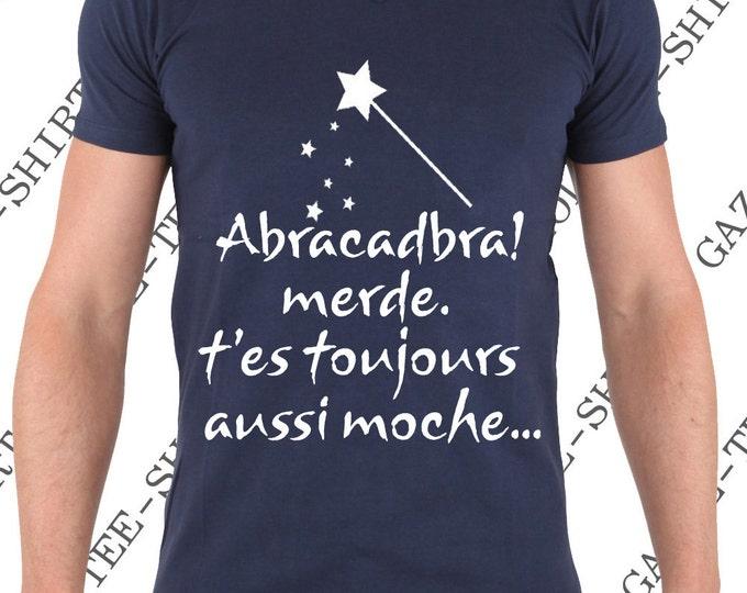 """""""Abracadabra! merde. t'es toujours aussi moche."""" Tee-shirt Homme 100% coton."""