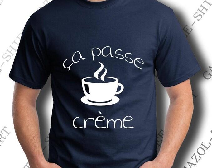 """T-shirt """"ça passe crème."""" Idée cadeau humour pour un look stylé et fort de café."""