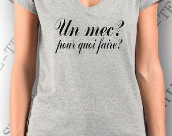 """T-shirt  """"Un mec? pourquoi faire? """" very mode."""