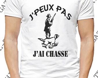 """T-shirt """"J' peux pas, j'ai chasse."""" Tee-shirt idée cadeau chasse et chasseur humour, passion chasse."""