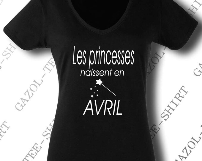 """Tee-shirt """"Les princesses naissent en avril."""" idée cadeau anniversaire avril."""