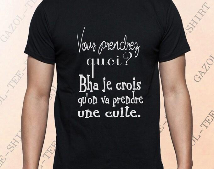 """T-shirt humour alcool """"Vous prendrez quoi? Bah je crois qu'on va prendre une cuite.""""  Tee-shirt idée cadeau fêtard apéro."""
