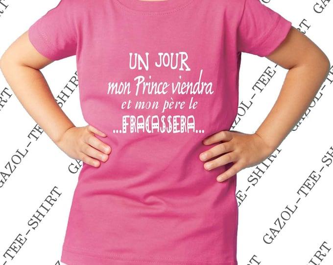 """Tshirt petite fille """"Un jour mon prince viendra et mon père le fracassera."""" T-shirt humour enfant."""