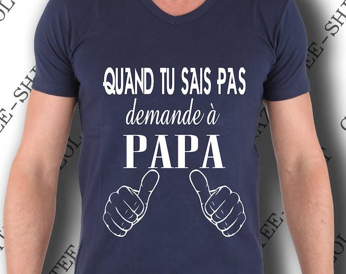 """T-shirt """"Quand tu sais pas, demande a papa."""". Col V. Tee-shirt homme 100% coton."""