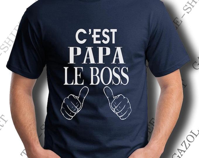 """T-shirt homme humour """"C'est papa le boss."""" Idée cadeau fête des pères et anniversaire papa."""
